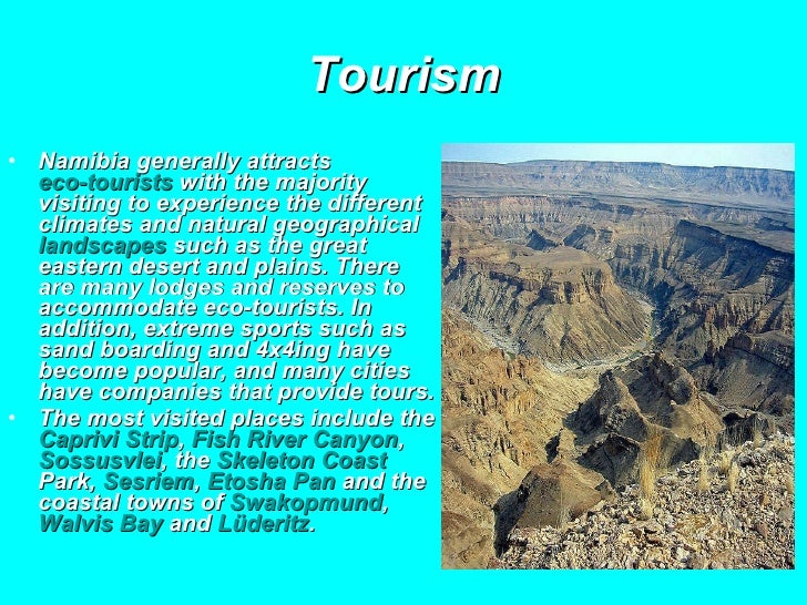 Tourism <ul><li>Namibia generally attracts  eco-tourists  with the majority visiting to experience the different climates ...