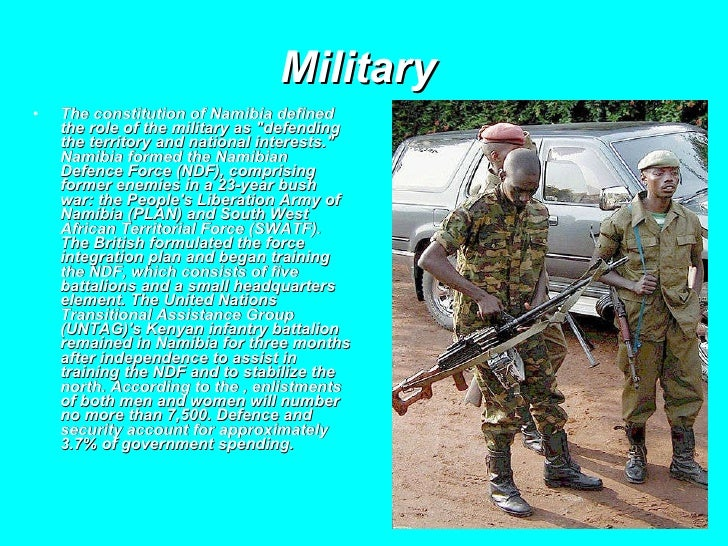 Military  <ul><li>The constitution of Namibia defined the role of the military as &quot;defending the territory and nation...