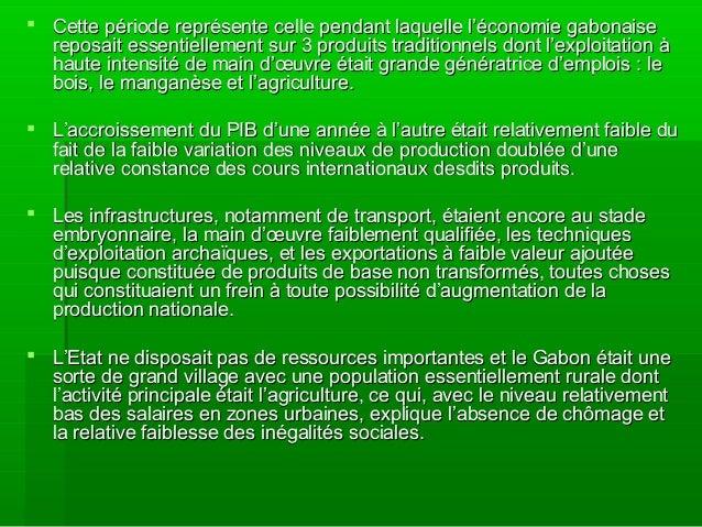  Cette période représente celle pendant laquelle l'économie gabonaiseCette période représente celle pendant laquelle l'éc...