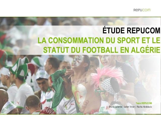 © REPUCOM | LE SPORT EN ALGÉRIE – MEDIALGERIA | SEPTEMBRE 2014  1  ÉTUDE REPUCOM  LA CONSOMMATION DU SPORT ET LE STATUT DU...
