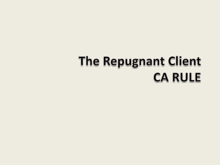 Q:   What would you do if you     were asked to work on a case     that you found your client's     position totally repug...