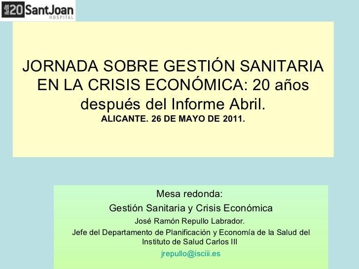 JORNADA SOBRE GESTIÓN SANITARIA  EN LA CRISIS ECONÓMICA: 20 años       después del Informe Abril.             ALICANTE. 26...