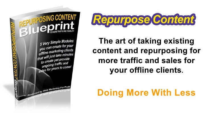 The art of taking existingcontent and repurposing for more traffic and sales for    your offline clients. Doing More With ...