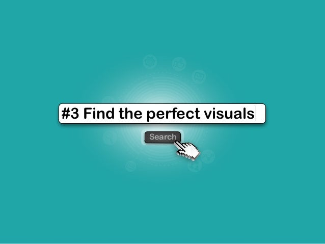 Search #3 Find the perfect visuals