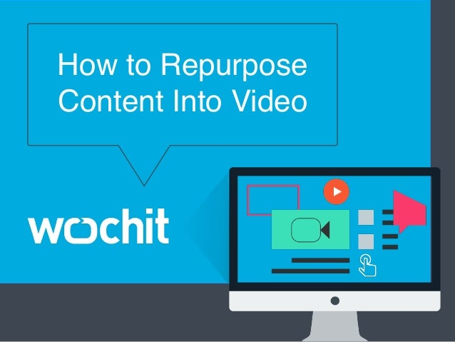 How to Repurpose Content Into Video