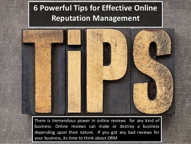 6 Powerful Tips for Effective Online Reputation Management There is tremendous power in online reviews for any kind of bus...