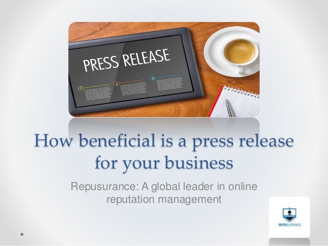 How beneficial is a press release for your business Repusurance: A global leader in online reputation management