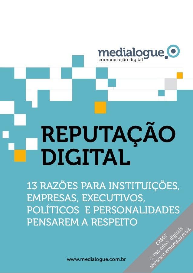 www.medialogue.com.br 1 REPUTAÇÃO DIGITAL 13 razões para instituições, empresas, executivos, políticos e personalidades pe...