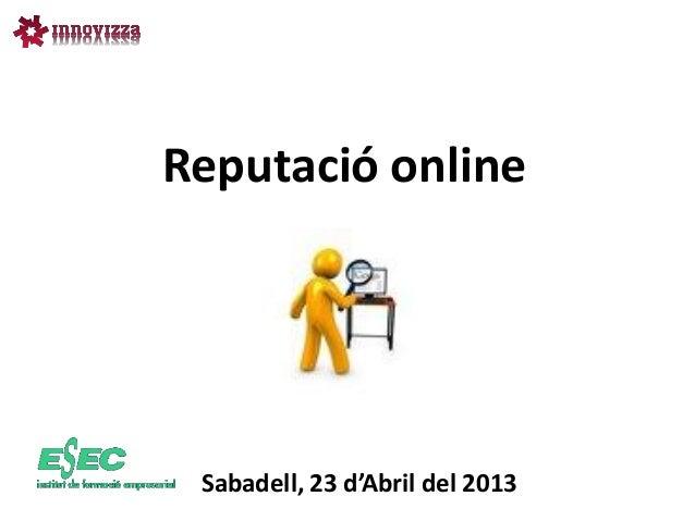 Reputació online Sabadell, 23 d'Abril del 2013