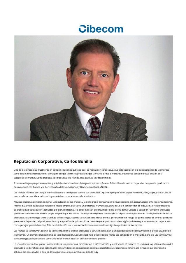 Reputación Corporativa, Carlos Bonilla Uno de los conceptos actualmente en boga en relaciones públicas es el de reputación...