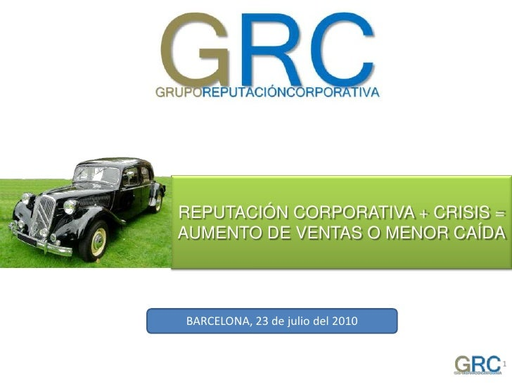 1<br />REPUTACIÓN CORPORATIVA + CRISIS =<br />AUMENTO DE VENTAS O MENOR CAÍDA<br />BARCELONA, 23 de julio del 2010<br />