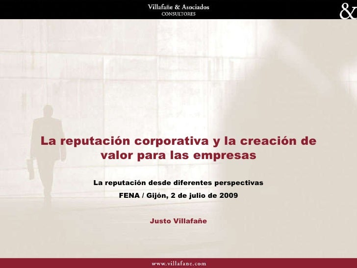 La reputación corporativa y la creación de valor para las empresas La reputación desde diferentes perspectivas FENA / Gijó...