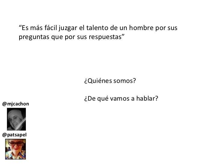 """""""Es más fácil juzgar el talento de un hombre por sus preguntas que por sus respuestas""""<br />¿Quiénes somos?<br />¿De qué v..."""