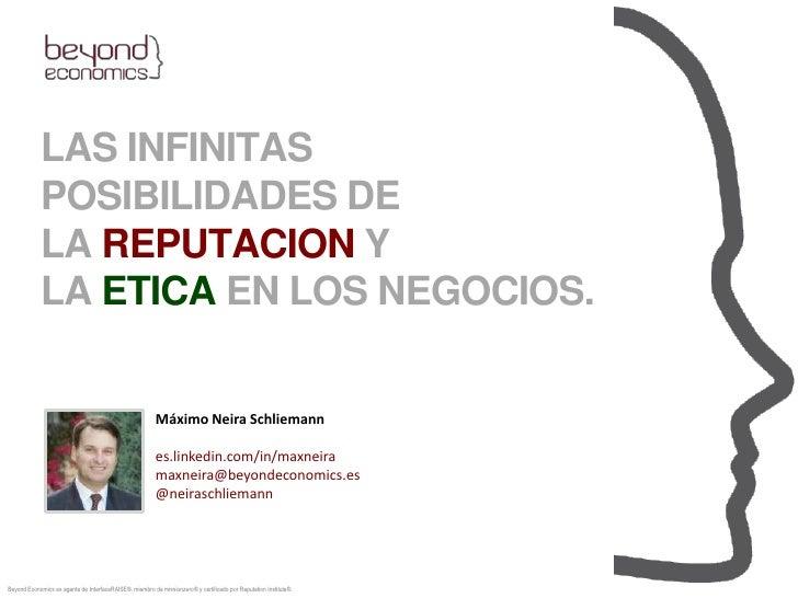 LAS INFINITAS <br />POSIBILIDADES DE LA REPUTACION YLA ETICAEN LOS NEGOCIOS.<br />Máximo Neira Schliemann<br />es.linkedin...