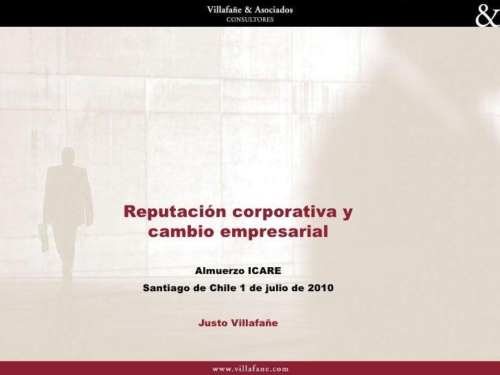 Reputación corporativa y   cambio empresarial             Almuerzo ICARE   Santiago de Chile 1 de julio de 2010           ...