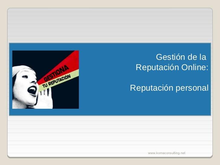 Gestión de la Reputación Online:Reputación personal    www.komaconsulting.net