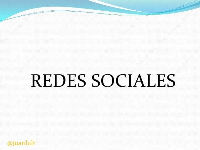 REDES SOCIALES  @juanlulr
