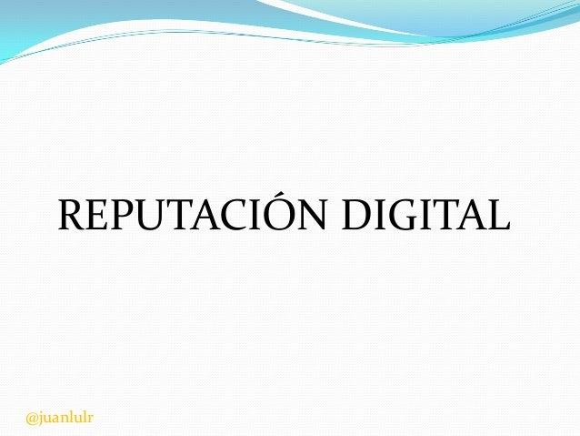 REPUTACIÓN DIGITAL  @juanlulr
