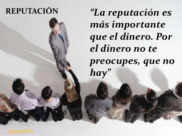 """REPUTACIÓN  @juanlulr  """"La reputación es más importante que el dinero. Por el dinero no te preocupes, que no hay"""""""