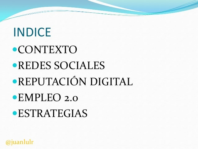 INDICE CONTEXTO REDES SOCIALES REPUTACIÓN DIGITAL EMPLEO 2.0 ESTRATEGIAS @juanlulr