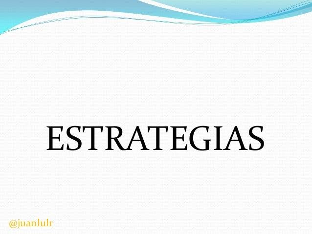 ESTRATEGIAS @juanlulr