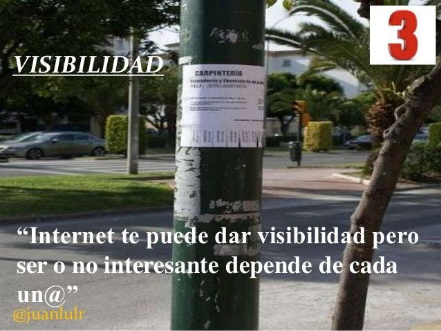 """VISIBILIDAD  """"Internet te puede dar visibilidad pero ser o no interesante depende de cada un@""""  @juanlulr"""