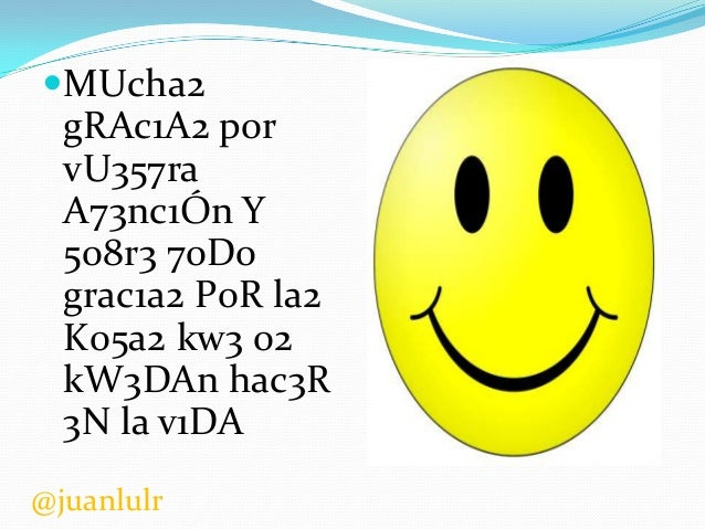 MUcha2  gRAc1A2 p0r vU357ra A73nc1Ón Y 508r3 70D0 grac1a2 P0R la2 K05a2 kw3 02 kW3DAn hac3R 3N la v1DA @juanlulr