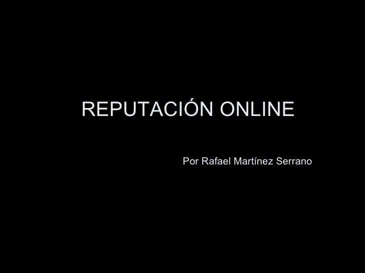 REPUTACIÓN ONLINE   Por Rafael Martínez Serrano