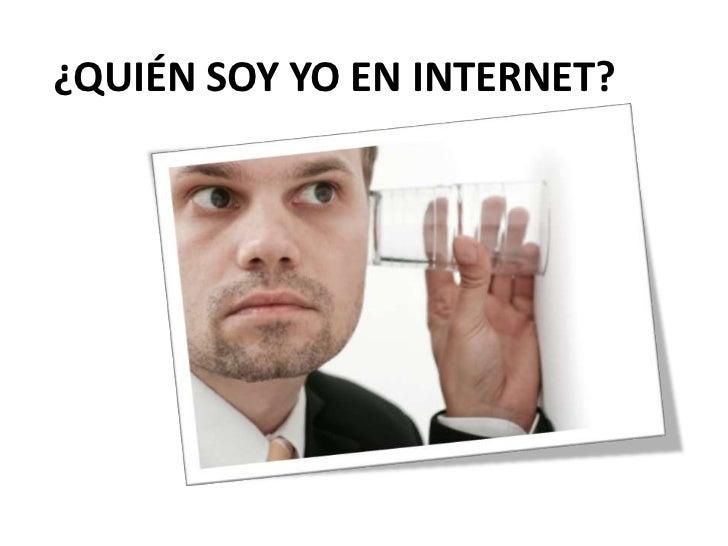¿QUIÉN SOY YO EN INTERNET?<br />