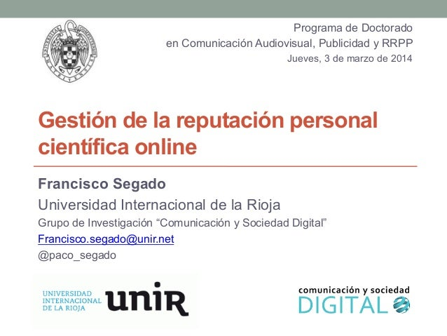 Gestión de la reputación personal científica online Francisco Segado Universidad Internacional de la Rioja Grupo de Invest...