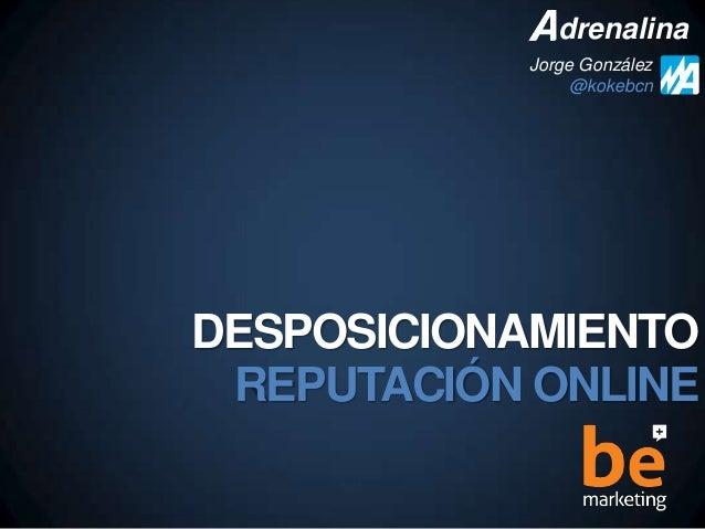 DESPOSICIONAMIENTO REPUTACIÓN ONLINE drenalina Jorge González @kokebcn