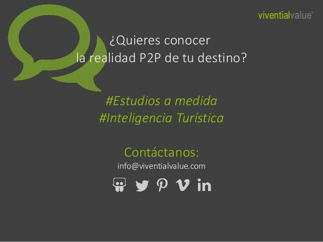 ¿Quieres conocer la realidad P2P de tu destino? #Estudios a medida #Inteligencia Turística Contáctanos: info@viventialvalu...