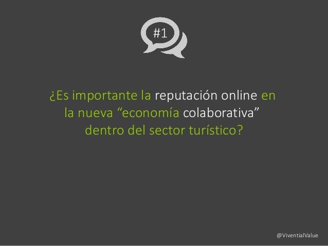 """#1 ¿Es importante la reputación online en la nueva """"economía colaborativa"""" dentro del sector turístico? @ViventialValue"""