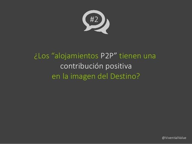 """#2 ¿Los """"alojamientos P2P"""" tienen una contribución positiva en la imagen del Destino? @ViventialValue"""