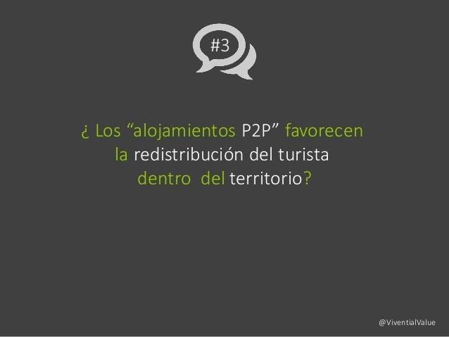 """#3 ¿ Los """"alojamientos P2P"""" favorecen la redistribución del turista dentro del territorio? @ViventialValue"""