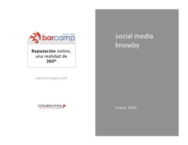 socialmedia                          knowby Reputación online,  una realidad de       360º    www.francescgrau.com   ...