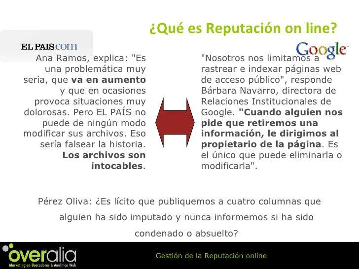 ¿Qu é es Reputación on line? P érez Oliva:  ¿Es lícito que publiquemos a cuatro columnas que alguien ha sido   imputado y ...