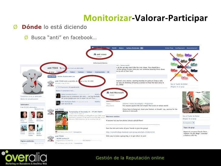 """<ul><li>Dónde  lo está diciendo </li></ul><ul><ul><li>Busca """"anti"""" en facebook… </li></ul></ul>Monitorizar -Valorar-Partic..."""