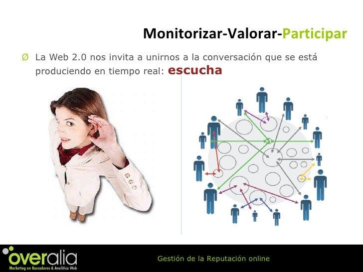 <ul><li>La Web 2.0 nos invita a unirnos a la conversación que se está produciendo en tiempo real:  escucha </li></ul>Monit...