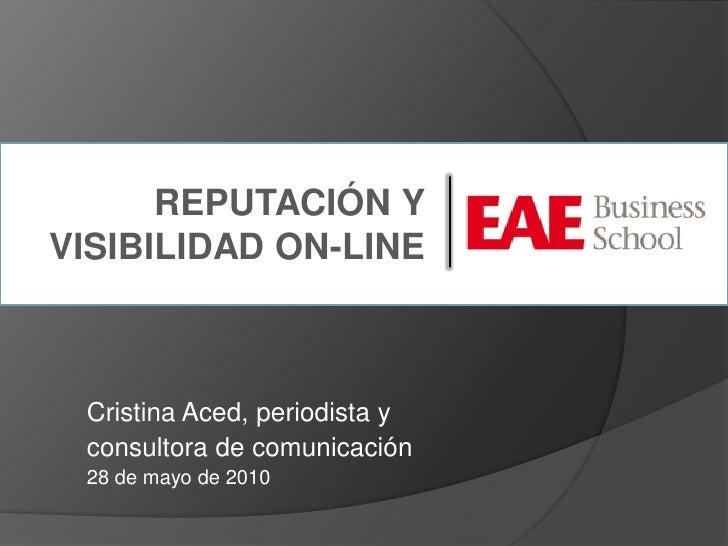 REPUTACIÓN Y VISIBILIDAD ON-LINE     Cristina Aced, periodista y  consultora de comunicación  28 de mayo de 2010