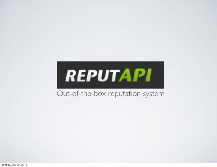 reputAPI                         Out-of-the-box reputation system     Sunday, July 25, 2010