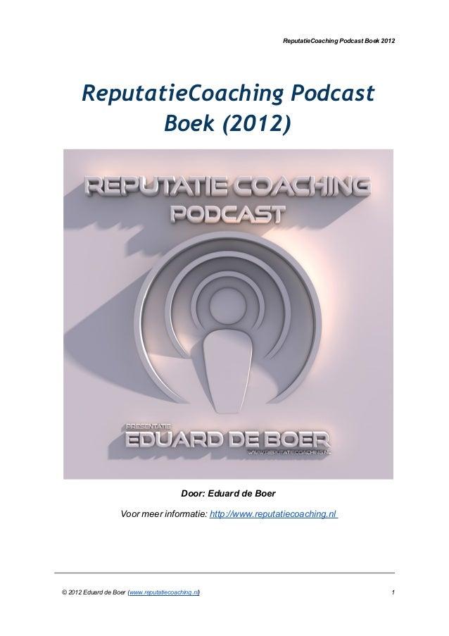 ReputatieCoaching Podcast Boek 2012ReputatieCoaching PodcastBoek (2012)Door: Eduard de BoerVoor meer informatie: http://ww...