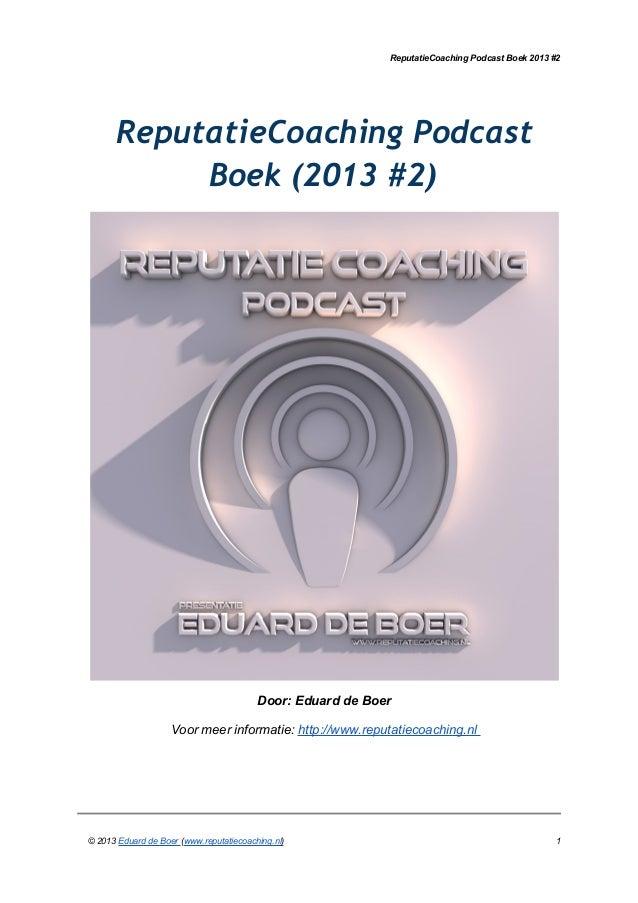 ReputatieCoaching Podcast Boek 2013 #2 ReputatieCoaching Podcast Boek (2013 #2) Door: Eduard de Boer Voor meer informatie:...