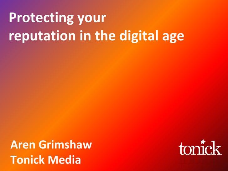 Protecting yourreputation in the digital ageAren GrimshawTonick Media