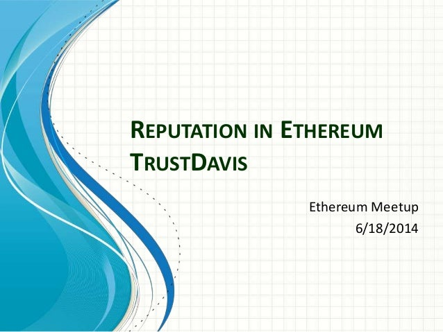REPUTATION IN ETHEREUM TRUSTDAVIS Ethereum Meetup 6/18/2014