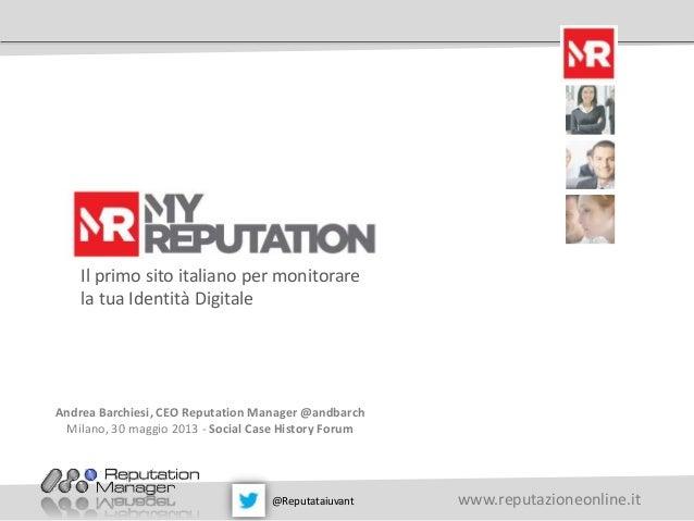 www.reputazioneonline.it@ @ReputataiuvantIl primo sito italiano per monitorarela tua Identità DigitaleAndrea Barchiesi, CE...