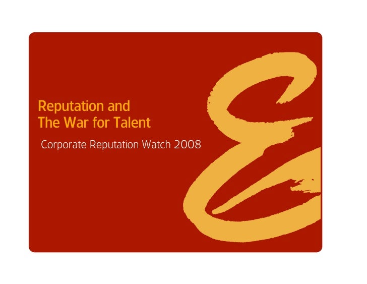 Reputation and The War for Talent Corporate Reputation Watch 2008