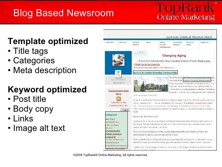 Blog Based Newsroom <ul><li>Template optimized </li></ul><ul><li>Title tags </li></ul><ul><li>Categories </li></ul><ul><li...