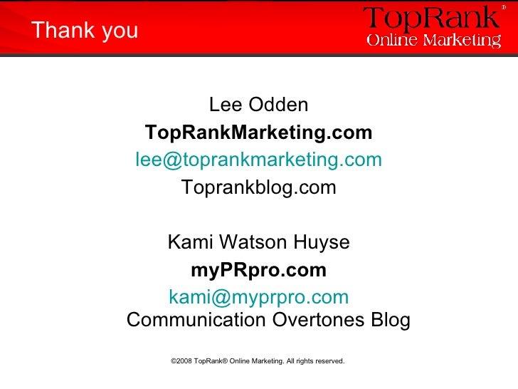 <ul><li>Lee Odden </li></ul><ul><li>TopRankMarketing.com </li></ul><ul><li>[email_address] </li></ul><ul><li>Toprankblog.c...