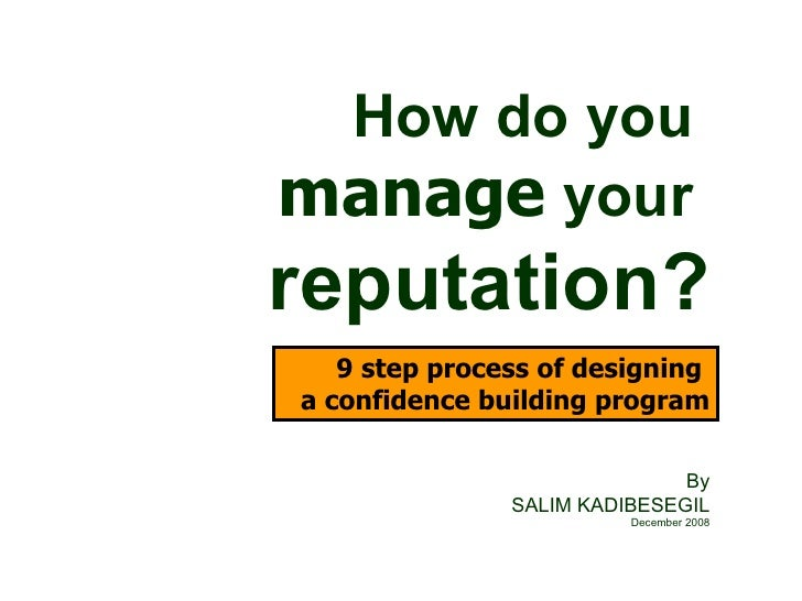 How do you  manage  your  reputation? 9 step process of designing  a confidence building program By SALIM KADIBESEGIL Dece...